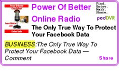 #BUSINESS #PODCAST  Power Of Better Online Radio Program    The Only True Way To Protect Your Facebook Data    LISTEN...  http://podDVR.COM/?c=af040257-0d11-bbf2-ed96-333f7e833b19