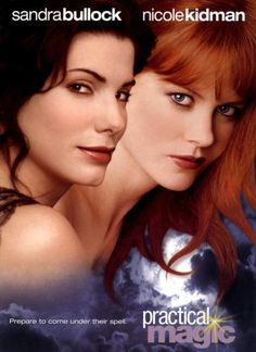 "Practical Magic - A witch tries to fit into a ""normal"" life, but would do anything to help her sister even if it puts stress on her own life."