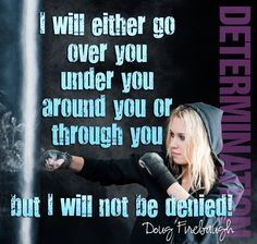 I will either go over you, under you, around you or through you but I will not be denied! #motivation #success #quotes