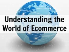 How to Start Selling Online Part 1: Understanding The World of Ecommerce