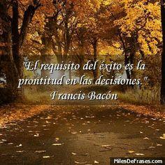 """""""El requisito del éxito es la prontitud en las decisiones"""", Francis Bacón #frases #citas #exito"""