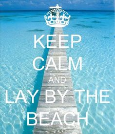 Keep Calm and Lay by the Beach