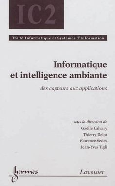 Informatique et intelligence ambiante : Des capteurs aux applications de Gaëlle Calvary, Thierry Delot, Florence Sèdes et Jean-Yves Tigli