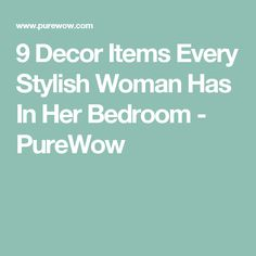 9 Decor Items Every Stylish Woman Has In Her Bedroom - PureWow