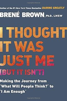 """I Thought It Was Just Me (but it isn't): Making the Journey from """"What Will People Think?"""" to """"I Am Enough"""" by Brené Brown http://www.amazon.com/dp/1592403352/ref=cm_sw_r_pi_dp_GFLNwb0M97DD1"""