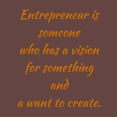 Entrepreneur is someone who has a vision for something and a want to create. #QuotesYouLove #QuoteOfTheDay #Entrepreneurship #QuotesOnEntrepreneurship #EntrepreneurQuotes  Visit our website  for text status wallpapers.  www.quotesulove.com