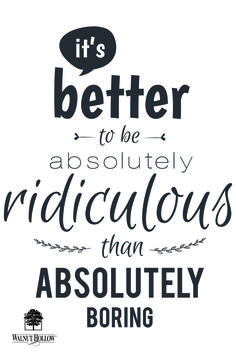Quote: It's better to be absolutely ridiculous than absolutely boring.