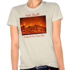 Hot Stuff T Shirt  For sale at www.zazzle.com/photosnap* or just click on shirt