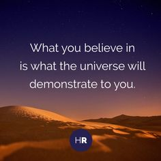 What you believe in is what the universe will demonstrate to you. #Believe #Universe #SocialQuotes #Islam #Muslim #Entrepreneurship #Insipiration