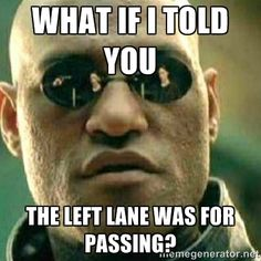 What if I told you the left lane was for passing?…