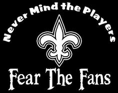 New Custom Screen Printed Tshirt Never Mind The Players Fear Fans New Orleans Saints Football Small - 4XL Free Shipping. $16.00, via Etsy.