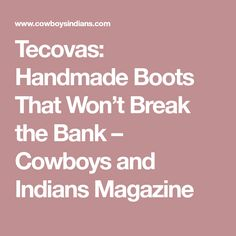 Tecovas: Handmade Boots That Won't Break the Bank – Cowboys and Indians Magazine