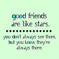 So very true...good friends are hard to find too. So cherish the ones you have.