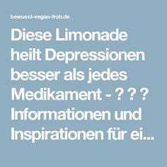 Diese Limonade heilt Depressionen besser als jedes Medikament - ☼ ✿ ☺ Informationen und Inspirationen für ein Bewusstes, Veganes und (F)rohes Leben ☺ ✿ ☼
