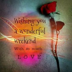Wishing you a wonderful weekend ♥ With so much Love! Happy Weekend Quotes, Monday Quotes, Daily Quotes, Life Quotes, Funny Quotes, Weekend Greetings, Morning Greetings Quotes, Morning Quotes, Bon Weekend