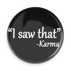Amazon.com: Funny Magnet; Karma Quote: I Saw That 3.0 Inch Pin Back Magnet: Kitchen & Dining