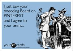 I just saw your Wedding Board on PINTEREST and I agree to your terms...