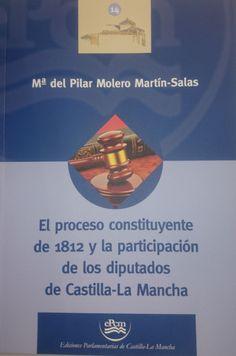 El proceso constituyente de 1812 y la participación de los diputados de Castilla-La Mancha / Mª del Pilar Molero Martín-Salas. - 2006