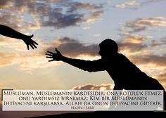 Hadis-i Şerif - Müslüman, Müslümanın kardeşidir; ona kötülük etmez, onu yardımsız bırakmaz. Kim bir Müslümanın ihtiyacını karşılarsa, Allah da onun ihtiyacını giderir.