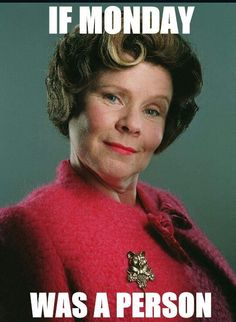 I hate Mondays almost as much as I hate Delores Umbridge! #HarryPotter
