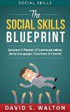 Free Kindle Book -  [Reference][Free] Social Skills: The Social Skills Blueprint: Become A Master Of... Communication, Body Language, Charisma & Charm (How To Talk To Anyone, Connect Instantly, ... Self-Esteem, Eye Contact, Alpha Male)