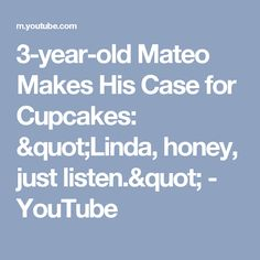 """3-year-old Mateo Makes His Case for Cupcakes: """"Linda, honey, just listen."""" - YouTube"""