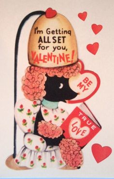 """beauty shop poodle valentine; says, """"I'm getting ALL SET for you Valentine!"""