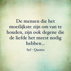 mensen om lief te hebben Sef Quotes, Dutch Quotes, Love Quotes, Mindfulness, Wisdom, Positivity, Feelings, Words, Crime