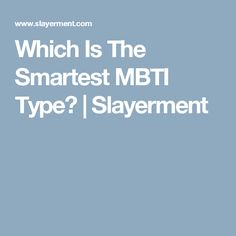 Which Is The Smartest MBTI Type? | Slayerment