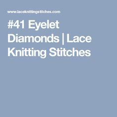 #41 Eyelet Diamonds         |          Lace Knitting Stitches