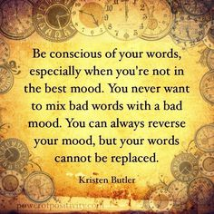 """Be conscious of your words..."