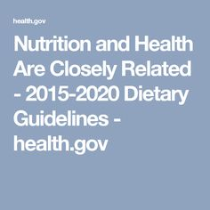 Nutrition and Health Are Closely Related - 2015-2020 Dietary Guidelines - health.gov