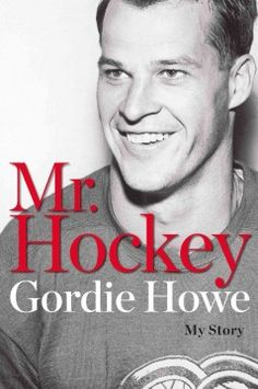 Mr. Hockey : my story by Gordie Howe.  A personal account by the hockey Hall of Famer traces his Depression-era childhood, record-setting career and enduring relationships with his wife and children.