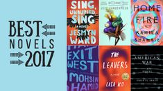 We are thrilled to list our top picks for the best novels of 2017.
