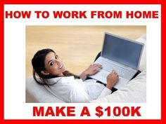 HOW TO WORK FROM HOME AND MAKE $100K