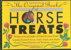 The Original Book of Horse Treats: Recipes You Can Make at Home for Your Horse! - http://www.petsupplyliquidators.com/the-original-book-of-horse-treats-recipes-you-can-make-at-home-for-your-horse/