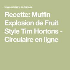 Recette: Muffin Explosion de Fruit Style Tim Hortons - Circulaire en ligne Tim Hortons, Courge Spaghetti, Micro Onde, Fruit, Creme, Math, Desserts, Ajouter, Gluten
