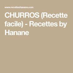 CHURROS (Recette facile) - Recettes by Hanane Churros, Snack Recipes, Snacks, Beignets, Cheesecake, Food, Storage, Cake Batter Cookies, Cooking Food