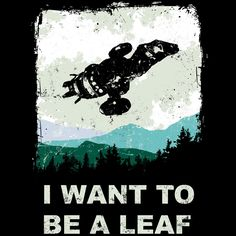 I WANT TO BE A LEAF T-Shirt $10 Firefly tee at ShirtPunch today only!