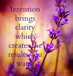 Intention brings clarity which creates the results you want.