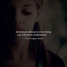 behind my silence is everything you will never understand.  Owm'r F. via (http://ift.tt/2mXGWGf)