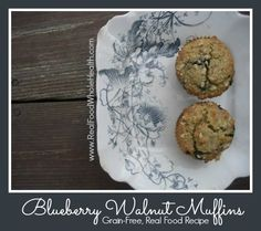 Grain Free Blueberry Walnut Muffins-- Real Food Whole Health