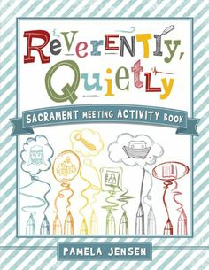 Reverently, Quietly: Sacrament Meeting Activity Book by Pamela Jensen,http://www.amazon.com/dp/1462112153/ref=cm_sw_r_pi_dp_8EU1sb0KTB12E3TM
