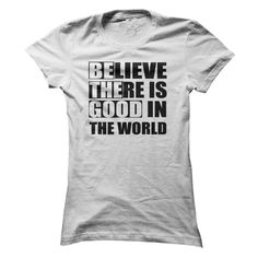 #Funnyt-shirt... Nice T-shirts  Price: $19.95Purchase Now    Low cost Codes   View photographs & photographs of BELIEVE THERE IS GOOD IN THE WORLD t-shirts & hoodies:In the event you don't completely love our design, you'll be able to SEARCH your favourite one ...