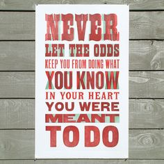 "Letterpress quotation poster - ""Never Let the Odds"". £65.00, via Etsy."