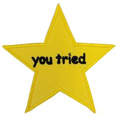 You Tried Star Patch – Made with Vegan Iron-On Adhesive – Embroidery Sewing Customise Cotton Meme Gold Star Comic Sans Funny Merit Badge You Tried Star Iron On Patch Embroidery Sewing Customise Denim Cotton Meme Gold Star Comic Sans Funny Merit Badge Cute Patches, Pin And Patches, Sew On Patches, Iron On Patches, Jacket Patches, You Tried Star, Customised Denim Jacket, Embroidery Patches, Embroidery Ideas