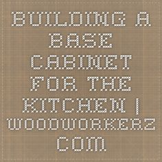 Building a Base Cabinet for the Kitchen | WoodworkerZ.com