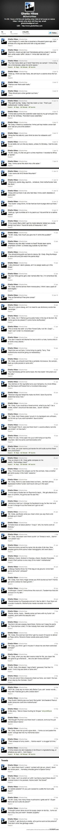 Ghetto hikes-a guy who takes inner city kids on hikes and simply tweets exactly what they say. This is glorious.