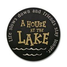 Amazon.com: A House At The Lake; Life Slows Down And Friends Stay Longer (Black): Home & Kitchen $40