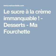 Le sucre à la crème immanquable ! - Desserts - Ma Fourchette